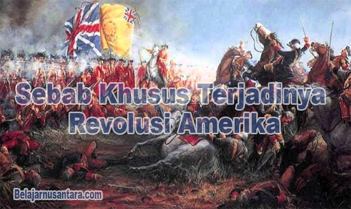 Sebab Khusus Terjadinya Revolusi Amerika